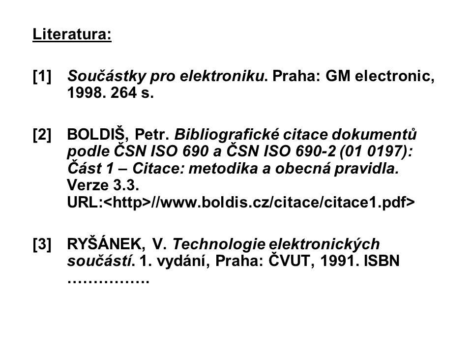 Literatura: [1] Součástky pro elektroniku. Praha: GM electronic, 1998. 264 s.
